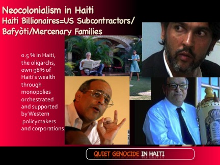 Haiti Oligarchy- 0.005% own 98% of Haiti wealth. The Haitian subcontractors for empire