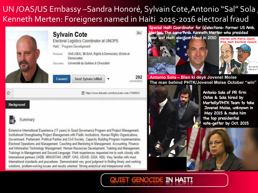 "UN /OAS/US Embassy – Sandra Honoré, Sylvain Cote, Antonio ""Sal"" Sola, Kenneth Merten: Foreigners named in Haiti 2015-2016 electoral fraud"