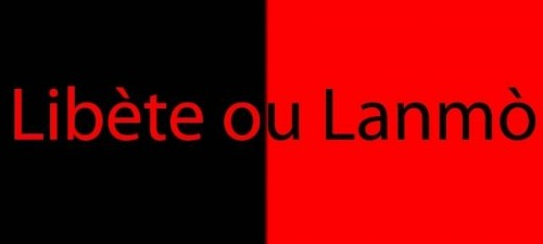 Haiti Flag - National colors shall be black and red--Haiti Constitution, 1805 Libète ou Lanmò- Liberty or Death