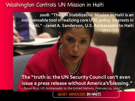 US Controls Haiti UN Mission in Haiti - Statements by Susan Rice, US Ambassador to the United Nations. Feb. 11, 2011\ Janet Sanderson, US Ambassador to Haiti, Jan 10, 2008