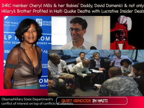 "Interim Haiti Recovery Commission member Cheryl Mills & her Babies""€™ Daddy, David Domenici & not only Hillary's Brother Profited in Haiti Quake Deaths with Lucrative Insider Deals"