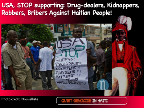 USA Stop Supporting Drug-dealers, Kidnappers, Robbers, Bribers Against Haitian People!